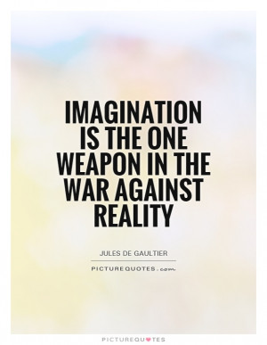 War Quotes Reality Quotes Imagination Quotes Weapon Quotes