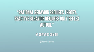 Rational behavior requires theory. Reactive behavior requires only ...