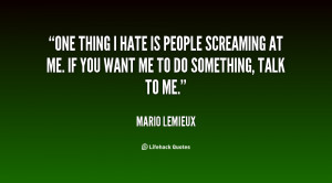 quote-Mario-Lemieux-one-thing-i-hate-is-people-screaming-63721.png