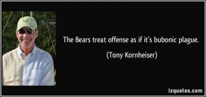 The Bears treat offense as if it's bubonic plague. - Tony Kornheiser