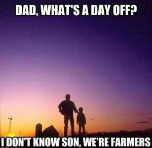 Dad, what's a day off? I don't know son, we're farmers #quote #farm # ...