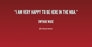 quote-Dwyane-Wade-i-am-very-happy-to-be-here-140784_1.png
