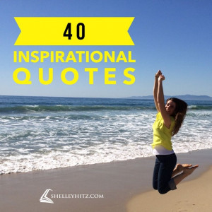 turning 40 later this month, I posted 40 inspirational quotes ...