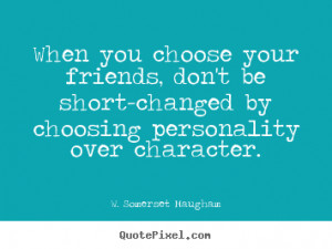 Quotes about friendship - When you choose your friends, don't be short ...