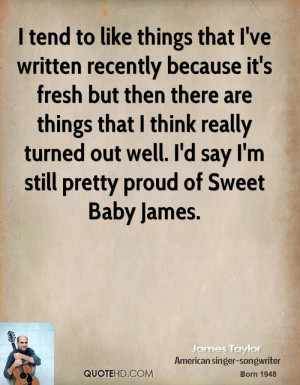 ... turned out well. I'd say I'm still pretty proud of Sweet Baby James