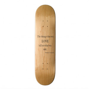 Vintage Aquinas Love Inspirational Quote / Quotes Skateboard