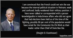 ... leader rather than Chief of State Bao Dai. - Dwight D. Eisenhower