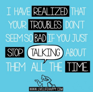 Stop talking about troubles