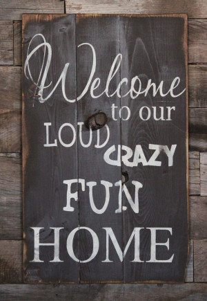 Large Wood Sign Welcome to our Loud Crazy Fun by dustinshelves, $35.00 ...