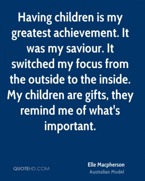 Having children is my greatest achievement. It was my saviour. It ...