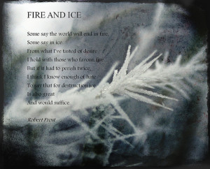 Robert Frost Quotes Fire And Ice Fire and ice robert frost
