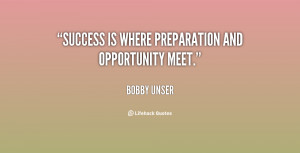 """Success is where preparation and opportunity meet."""""""