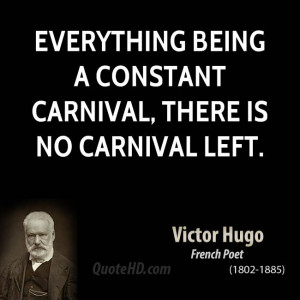 Everything being a constant carnival, there is no carnival left.