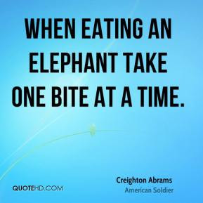 creighton abrams quotes when eating an elephant take one bite at a ...