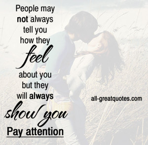 always tell you how they feel about you but they will always show you
