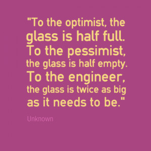 Engineering Quotes - glass half full