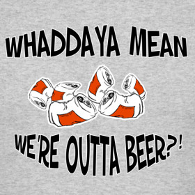 Design ~ Humorous Quotes (We're Outta Beer?)