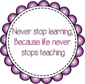 Never+stop+learning+because+life+never+stops+teaching.jpg