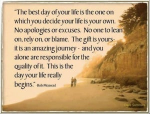 life is your own. No apologies or excuses. No one to lean on or blame ...