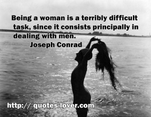 Being a woman is a terribly difficult task, since it consists ...
