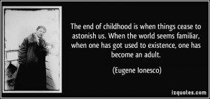 end of childhood is when things cease to astonish us. When the world ...