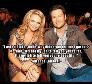 Blake shelton quote Miranda lambert... HE just got more beautiful to ...