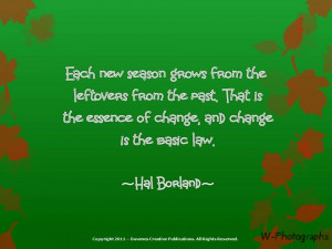 ... Is The Essence Of Change, And Change Is The Basic Law. - Hal Borland
