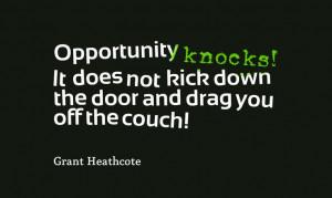 Quotes - Opportunity knocks - Grant Heathcote