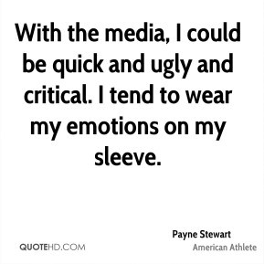 Payne Stewart - With the media, I could be quick and ugly and critical ...