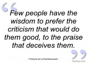few people have the wisdom to prefer the françois de la rochefoucauld