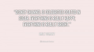 Disney Channel is celebrities coated in sugar. Everything is really ...