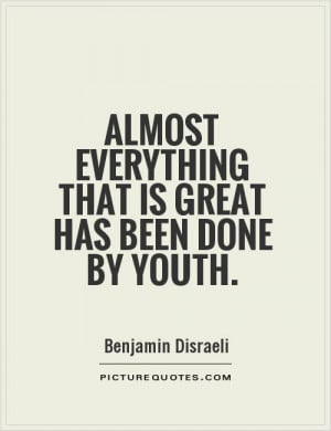 Almost everything that is great has been done by youth Picture Quote ...