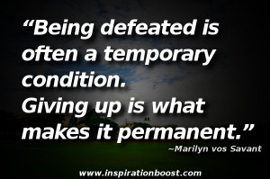 Being defeated is often a temporary condition. Giving up is what makes ...