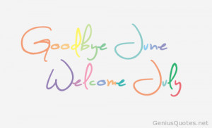 Hello July Quotes Goodbye june hello july