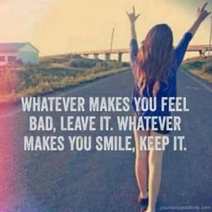 Quote #26 – Whatever makes you feel bad, leave it. Whatever makes ...