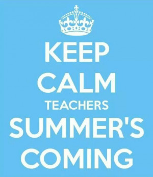 summer's comingCalm Teachers, Meredith Gurley, Teachers Quotes ...