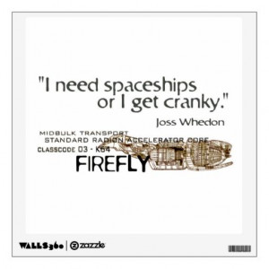 Joss Whedon Quote / Firefly WALL DECAL