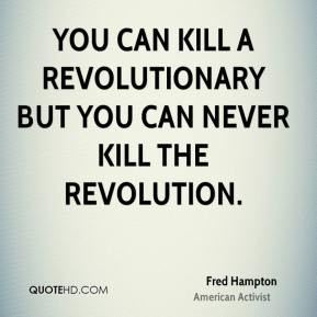 Fred Hampton - You can kill a revolutionary but you can never kill the ...