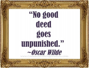 Funny Quote, Oscar Wilde, No Good Deed Goes Unpunished