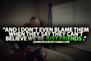 "... Say They Can't Believe We're Just Friends"" ~ Best Friend Quote"