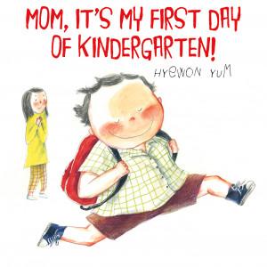 Hyewon Yum Mom, It's My First Day of Kindergarten!