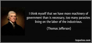 ... parasites living on the labor of the industrious. - Thomas Jefferson