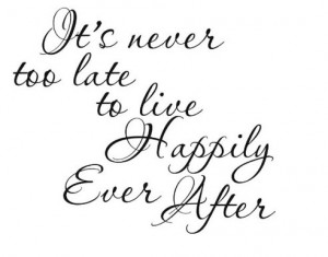 ... happy, happy end, love, never too late, quote, so true, text, too late
