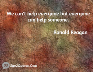 We can't help everyone but everyone can help someone.