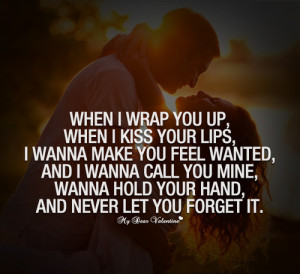 When I wrap you up, when I kiss your lips, I wanna make you feel ...