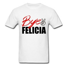 bye felicia friday t shirts designed by gerber gfx