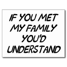 dysfunctional family e cards | If You Met My Family You'd Understand ...