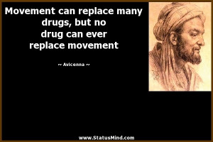 Movement can replace many drugs, but no drug can ever replace movement