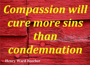 By compassion we make others' misery our own, and so, by relieving ...