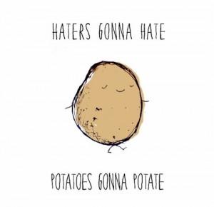 Potatoes gonna potate.